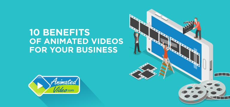 10 Benefits of Animated Videos For Your Business