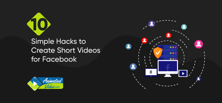 10 Simple Hacks to Create Short Videos for Facebook