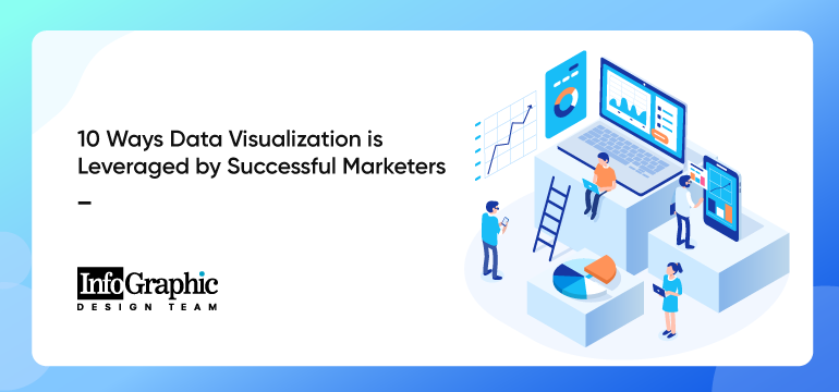 10 Ways Data Visualization is Leveraged by Successful Marketers
