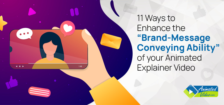 "11 Ways to Enhance the ""Brand-Message Conveying Ability"" of your Animated Explainer Video"