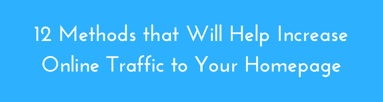 12 Methods that Will Help Increase Online Traffic to Your Homepage