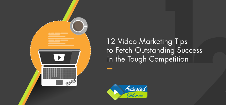 12 Video Marketing Tips to Fetch Outstanding Success in the Tough Competition