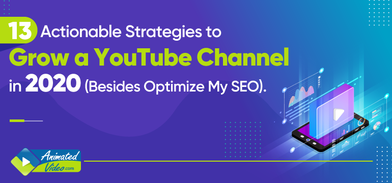 13 Actionable Strategies to Grow a YouTube Channel in 2020 (Besides Optimize My SEO)