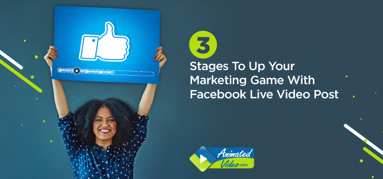 3 Stages To Up Your Marketing Game With Facebook Live Video Post