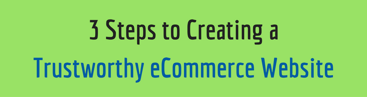 3 Steps to Creating a Trustworthy eCommerce Website
