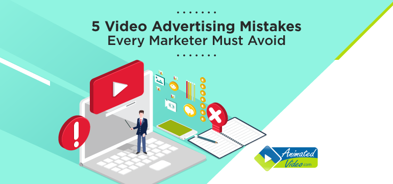 5 Video Advertising Mistakes Every Marketer Must Avoid