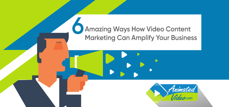 6 Amazing Ways How Video Content Marketing Can Amplify Your Business