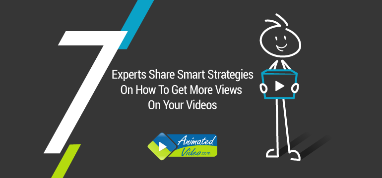 7 Experts Share Smart Strategies On How To Get More Views On Your Videos