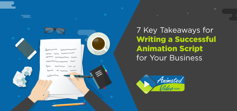 7 Key Takeaways for Writing a Successful Animation Script for Your Business