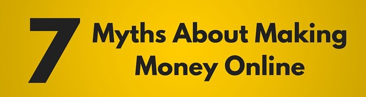 7 Myths About Making Money Online
