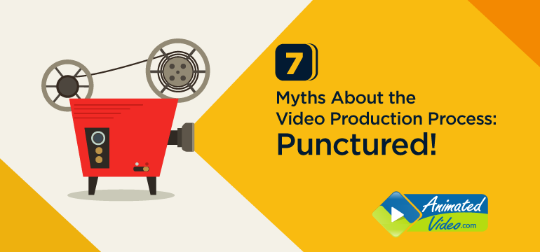 7 Myths About the Video Production Process: Punctured!