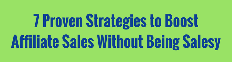 7 Proven Strategies to Boost Affiliate Sales Without Being Salesy