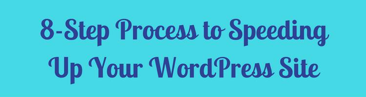 8-Step Process to Speeding Up Your WordPress Site