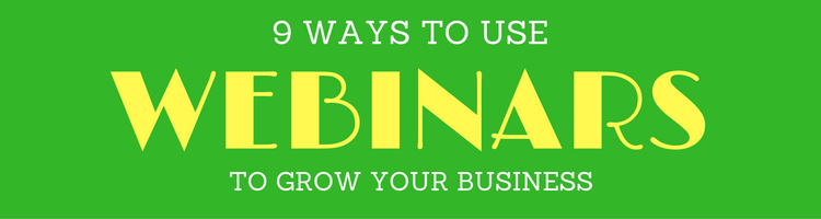 9 Ways to Use Webinars to Grow and Scale Your Business