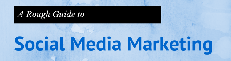 A Rough Guide to Social Media Marketing