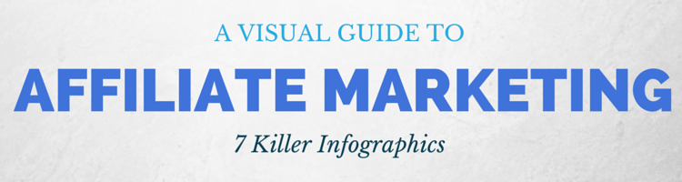A Visual Guide to Affiliate Marketing – 7 Killer Infographics