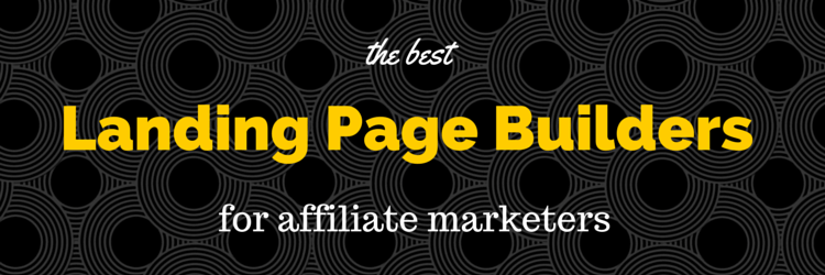 Best Landing Page Builders for Affiliate Marketers