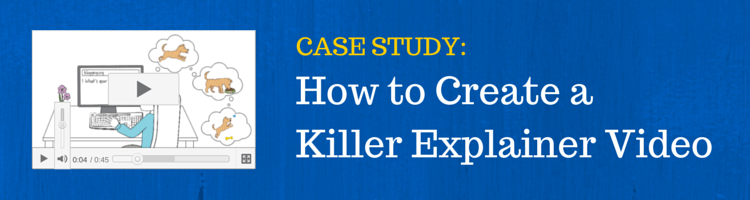 Case Study: How to Create a Killer Explainer Video