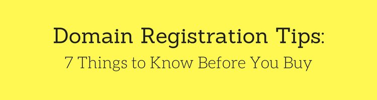 Domain Registration Tips: 7 Things to Know Before You Buy