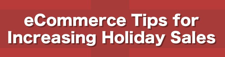 eCommerce Tips for Increasing Holiday Sales