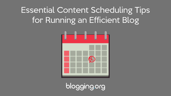Essential Content Scheduling Tips for Running an Efficient Blog