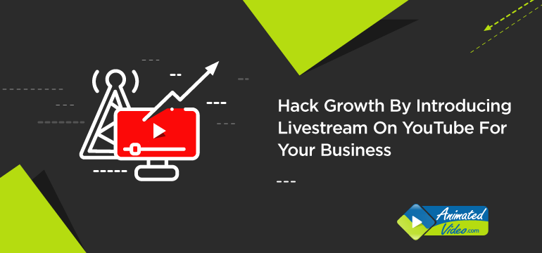 Hack Growth By Introducing Livestream On YouTube For Your Business