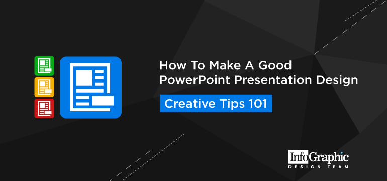How To Make A Good PowerPoint Presentation Design – Creative Tips 101