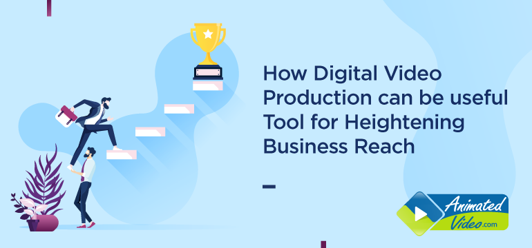 How Digital Video Production can be useful Tool for Heightening Business Reach