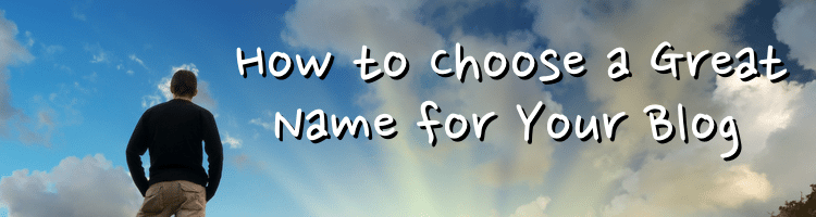 How to Choose a Great Name for Your Blog