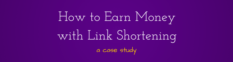 How to Earn Money with Link Shortening – A Case Study