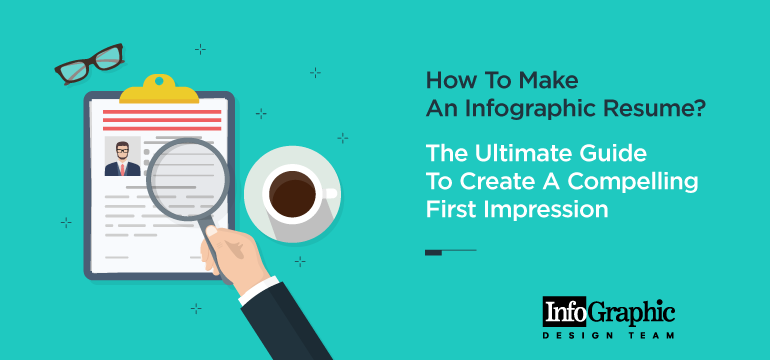 How To Make An Infographic Resume? The Ultimate Guide To Create A Compelling First Impression