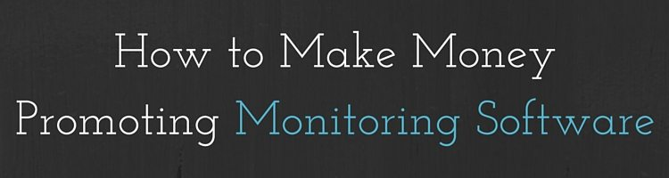 How to Make Money Promoting Monitoring Software
