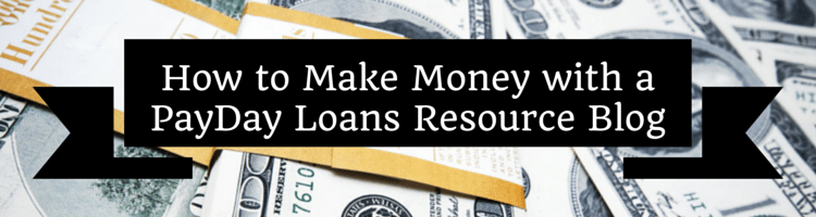 How to Make Money with a PayDay Loans Resource Blog and LeadsGate
