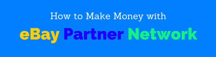 How to Make Money with eBay Partner Network