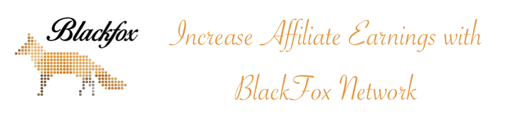 Increase Affiliate Earnings with BlackFox Network