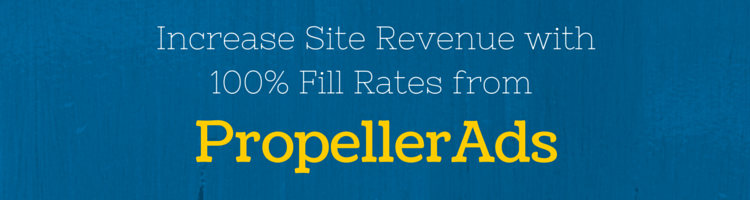 Increase Site Revenue with 100% Fill Rates from PropellerAds