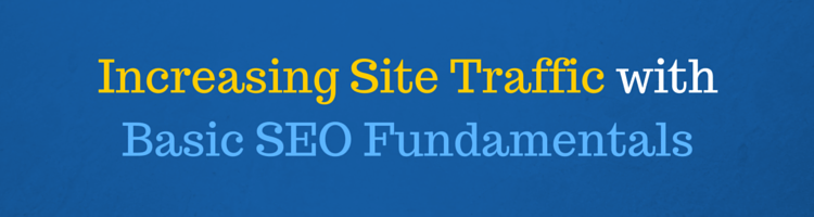 Increasing Site Traffic with Basic SEO Fundamentals