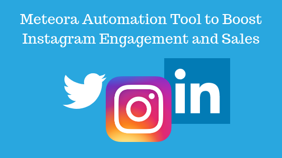 Meteora Automation Tool to Boost Instagram Engagement and Sales