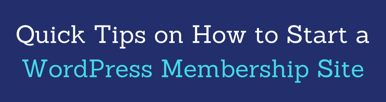 Quick Tips on How to Start a WordPress Membership Site