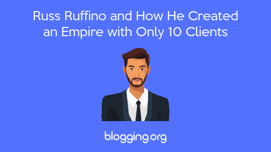 Russ Ruffino and How He Created an Empire with Only 10 Clients