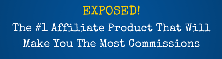The #1 Affiliate Product That Will Make You The Most Commissions