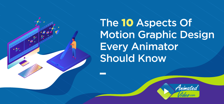 The 10 Aspects Of Motion Graphic Design Every Animator Should Know