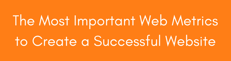 The Most Important Web Metrics to Create a Successful Website