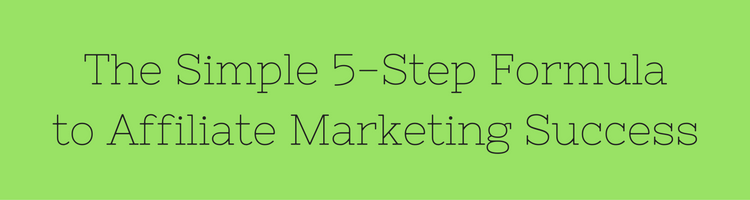 The Simple 5-Step Formula to Affiliate Marketing Success