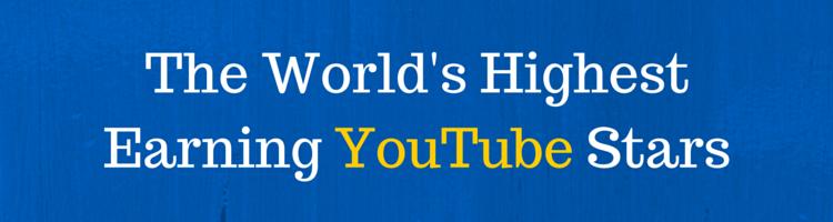 The World's Highest Earning YouTube Stars