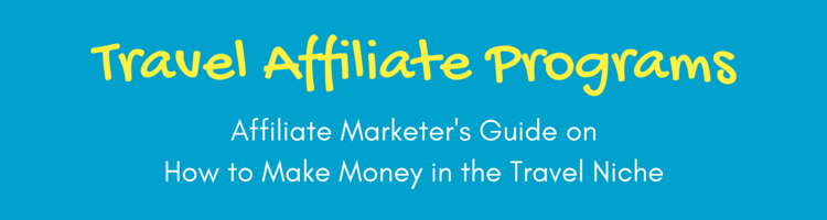 Travel Affiliate Programs – How to Make Money in the Travel Niche