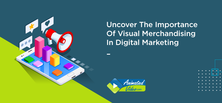 Uncover The Importance Of Visual Merchandising In Digital Marketing