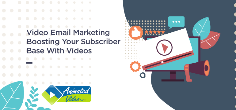 Video Email Marketing: Boosting Your Subscriber Base With Videos
