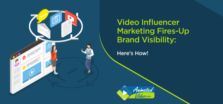 Video Influencer Marketing Fires-Up Brand Visibility: Here's How!