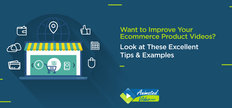 Want to Improve Your Ecommerce Product Videos? Look at These Excellent Tips & Examples